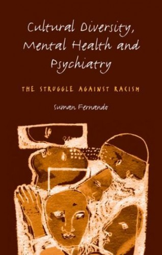 Cultural Diversity, Mental Health and Psychiatry: The Struggle Against Racism By Suman Fernando (Chase Farm Hospital, Enfield, UK)