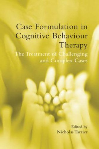 Case Formulation in Cognitive Behaviour Therapy: The Treatment of Challenging and Complex Cases By Edited by Nicholas Tarrier