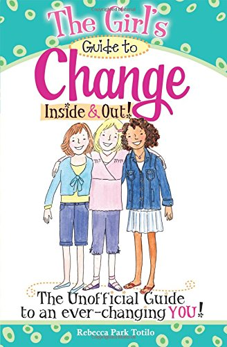 The Christian Girl's Guide to Change Inside & Out! By Rebecca Park Totilo
