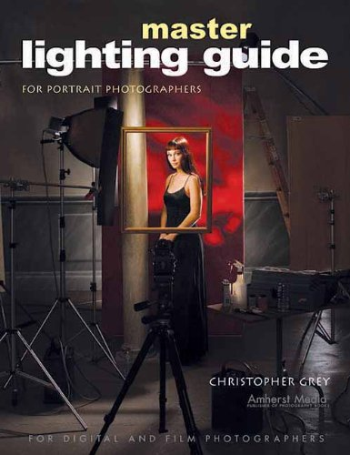 MASTER LIGHTING GUIDE FOR PORTRAIT PHOTOGRAPHERS : For Digital and Film Photographers By Christopher Grey