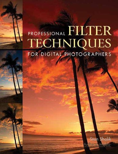 Professional Filter Techniques For Digital Photographers By Stan Sholik