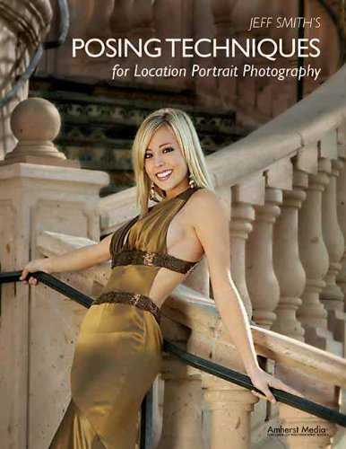 Jeff Smith's Posing Techniques For Location Portrait Photography By Jeff Smith