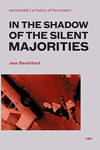 In the Shadow of the Silent Majorities (Semiotext(e) / Foreign Agents) By Jean Baudrillard