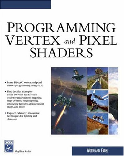 Programming Vertex and Pixel Shaders (Charles River Media Graphics) By Wolfgang Engel