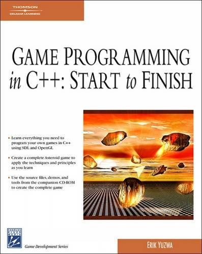 GAME PROGRAMMING IN C++: STARTTO FINISH By Erik Yuzwa (University of Calgary)
