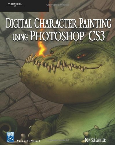 Digital Character Painting Using Photoshop CS3 (Charles River Media Graphics) By Don Seegmiller