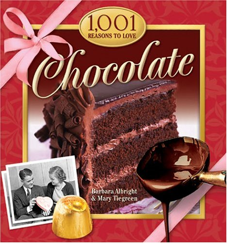 1,001 Reasons to Love Chocolate By Barbara Albright