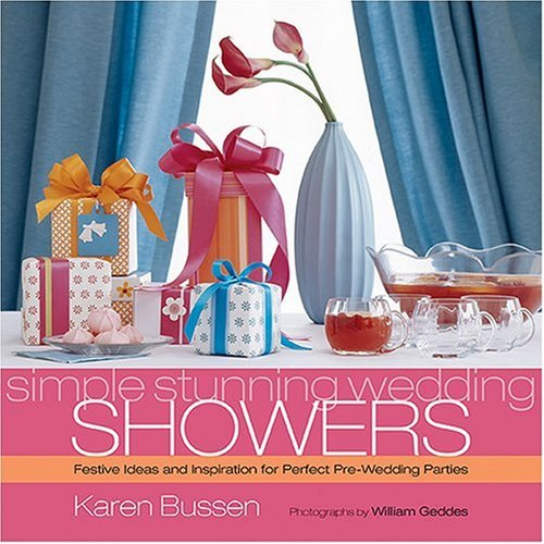 Pre Wedding Party Ideas: Simple Stunning Weddings Showers: Festive Ideas And Inspiration For Pre-wedding Parties By Karen