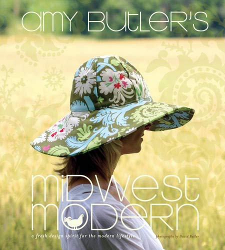 Amy Butler's Midwest Modern: A Fresh Design Spirit for the Modern Lifestyle by Amy Butler