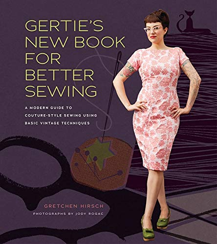 Gertie's New Book for Better Sewing: A Modern Guide to Couture-style Sewing Using Basic Vintage Techniques (Gertie's Sewing) By Gretchen Hirsch
