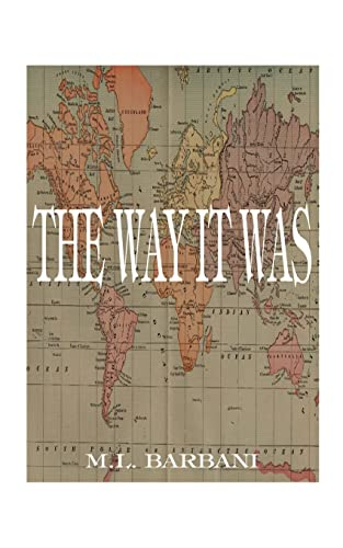 The Way it Was By M. L. Barbani