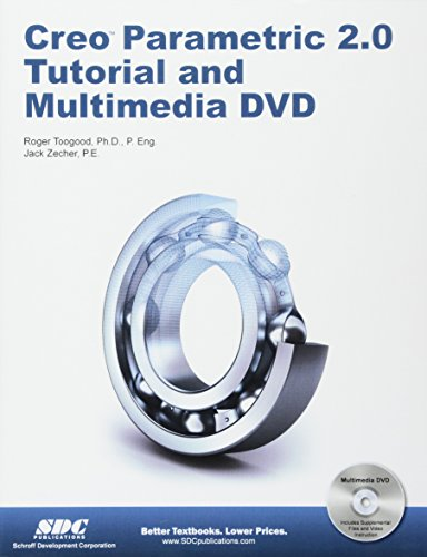 Creo Parametric 2.0 Tutorial and Multimedia DVD By Roger Toogood