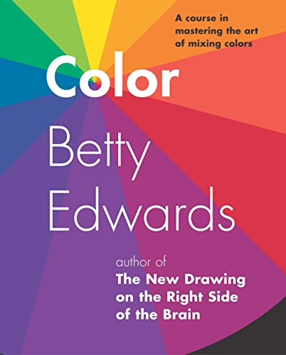 Color: A Course in Mastering the Art of Mixing Colors By Betty Edwards