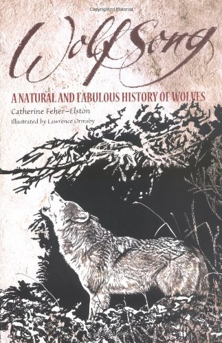 Wolfsong: A Natural and Fabulous History of Wolves By Catherine Feher-Elston