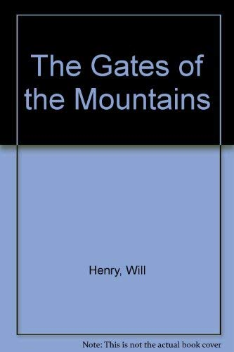 The Gates of the Mountains By Will Henry