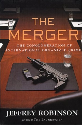 The Merger: How Organized Crime Is Taking Over the World By Jeffrey Robinson