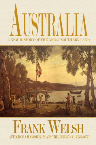 Australia: A New History of the Great Southern Land By Frank Welsh