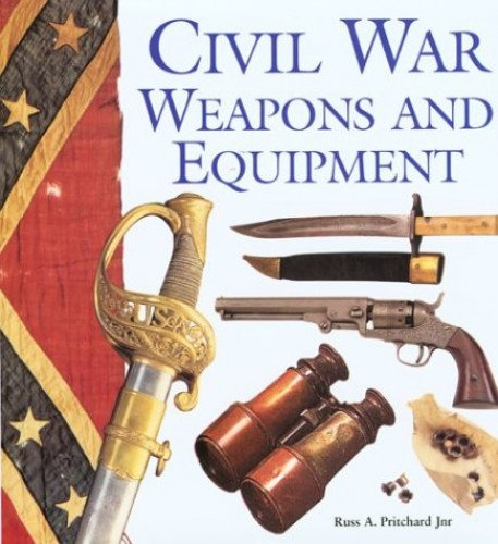 Civil War Weapons and Equipment By Russ A Pritchard, JR.