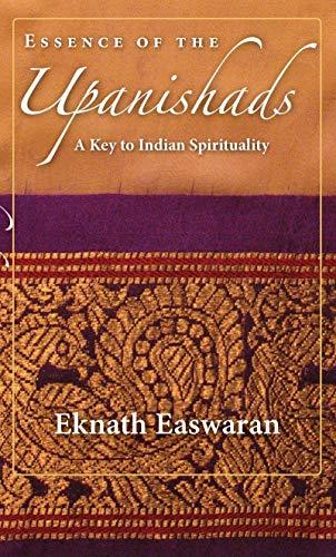 Essence of the Upanishads: A Key to Indian Spirituality by Eknath Easwaran