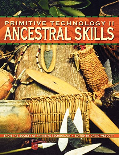 Primitive Technology II: Ancestral Skills: From the Society Of Primitive Technology By David Wescott