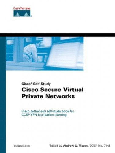 Cisco Secure Virtual Private Networks (Cisco Career Certification) By Andrew Mason
