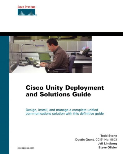 Cisco Unity Deployment and Solutions Guide by Todd Stone