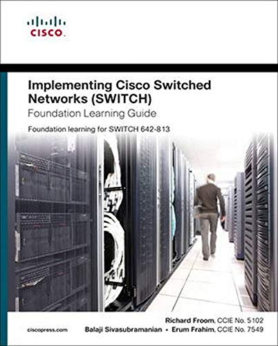 Implementing Cisco IP Switched Networks (SWITCH) Foundation Learning Guide: Foundation Learning for SWITCH 642-813 by Richard Froom
