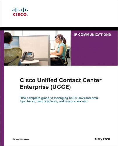 Cisco Unified Contact Center Enterprise (UCCE) By Gary Ford
