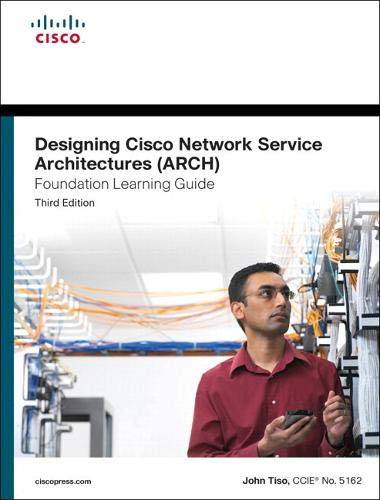 Designing Cisco Network Service Architectures (ARCH) Foundation Learning Guide: (CCDP ARCH 642-874) (Foundation Learning Guides) By John Tiso