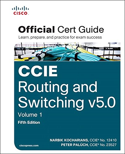 CCIE Routing and Switching v5.0 Official Cert Guide, Volume 1 By Narbik Kocharians