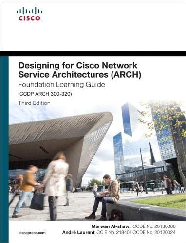Designing for Cisco Network Service Architectures (ARCH) Foundation Learning Guide By Marwan Al-Shawi