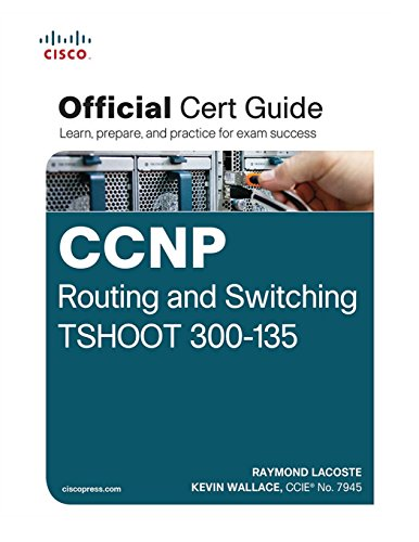 CCNP Routing and Switching TSHOOT 300-135 Official Cert Guide by Raymond Lacoste