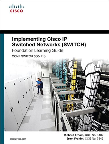 Implementing Cisco IP Switched Networks (SWITCH) Foundation Learning Guide: (CCNP SWITCH 300-115) (Foundation Learning Guides) By Richard Froom