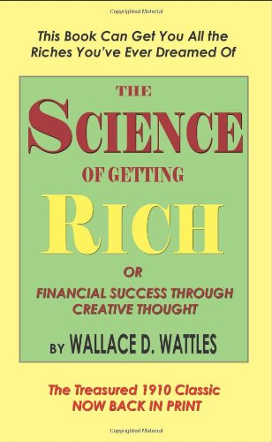 The Science of Getting Rich, Or, Financial Success Through Creative Thought By Wallace D Wattles