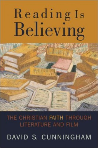 Reading is Believing: the Christian Faith through Literature & Film By David S. Cunningham