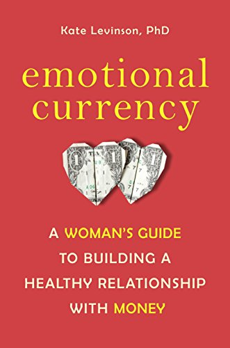 Emotional Currency By Kate Levinson, PhD