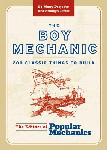 The Boy Mechanic: 200 Classic Things to Build (Boy Mechanics Series) Edited by Popular Mechanics Magazine
