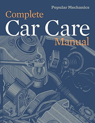 Popular Mechanics Complete Car Care Manual By Edited by Popular Mechanics