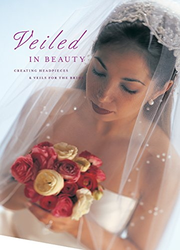 Veiled in Beauty By Editors of Creative Publishing