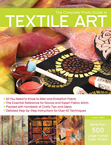 The Complete Photo Guide to Textile Art By Susan Stein