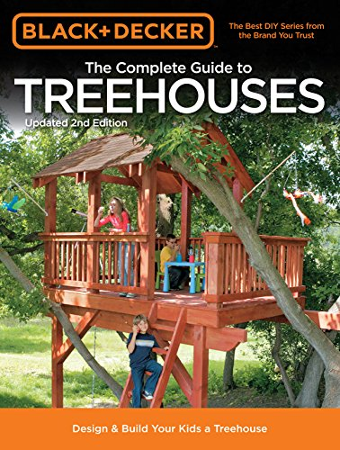 The Complete Guide to Treehouses (Black & Decker) By Philip Schmidt