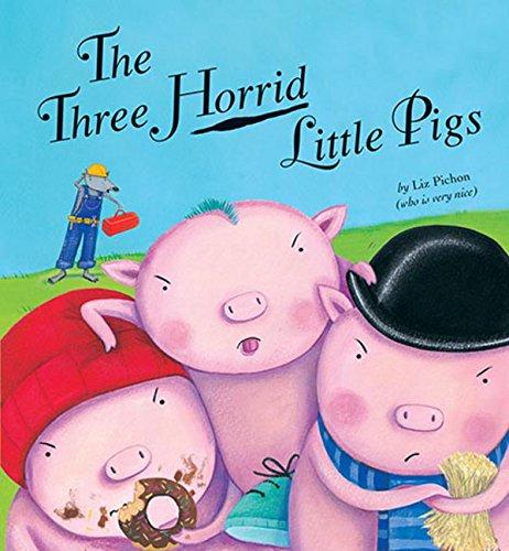 The Three Horrid Little Pigs By Liz Pichon