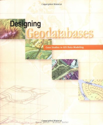 Designing Geodatabases By David Arctur