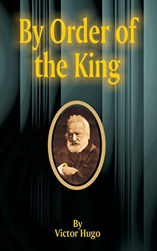 By Order of the King By Victor Hugo