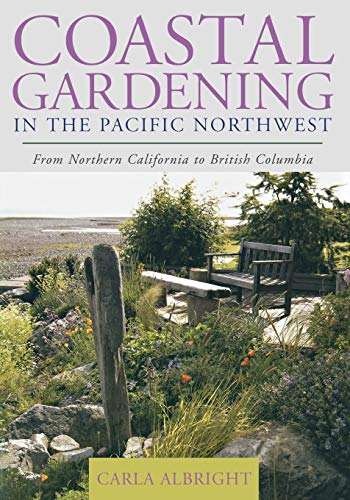 Coastal Gardening in the Pacific Northwest By Carla Albright