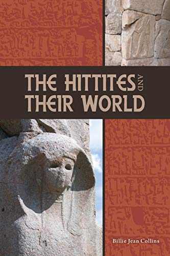 The Hittites and Their World By Billie Jean Collins