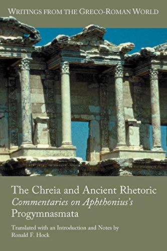 The Chreia and Ancient Rhetoric By Ronald F. Hock