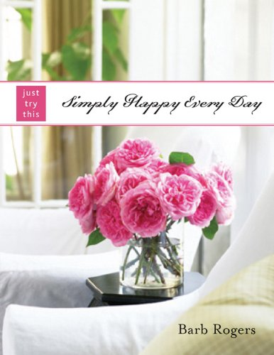 Simply Happy Every Day By Barb Rogers