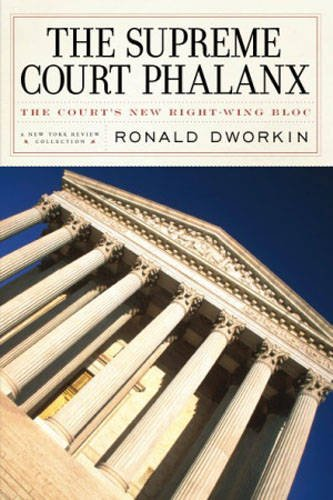 The-Supreme-Court-Phalanx-The-Court-039-s-New-Righ-by-Dworkin-Ronald-1590172930