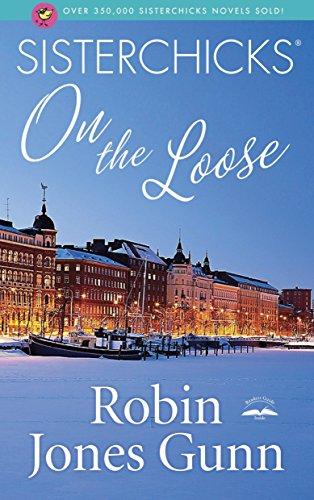 Sisterchicks on the Loose (Sisterchicks Novels (Paperback)) By Robin Jones Gunn